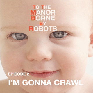 Episode 2 – I'm Gonna Crawl