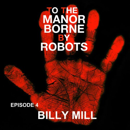 Episode 4 – Billy Mill