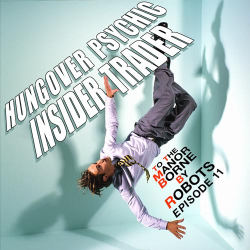 Episode 11 – Hungover Psychic Insider Trader